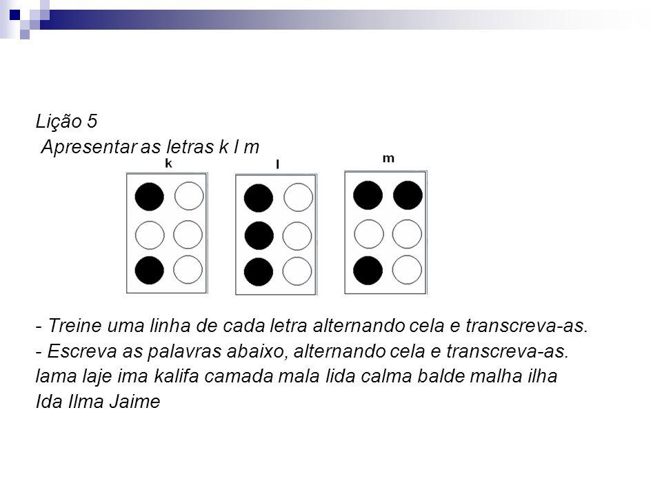 Lição 5 Apresentar as letras k l m. - Treine uma linha de cada letra alternando cela e transcreva-as.