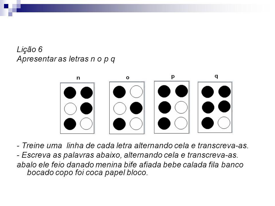 Lição 6 Apresentar as letras n o p q. - Treine uma linha de cada letra alternando cela e transcreva-as.