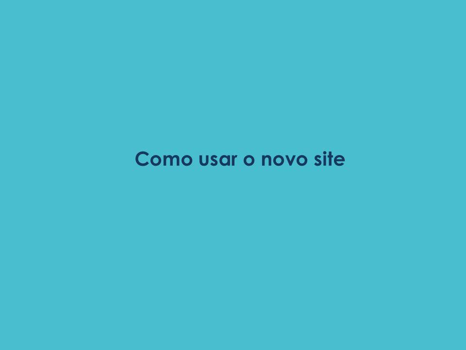 Como usar o novo site