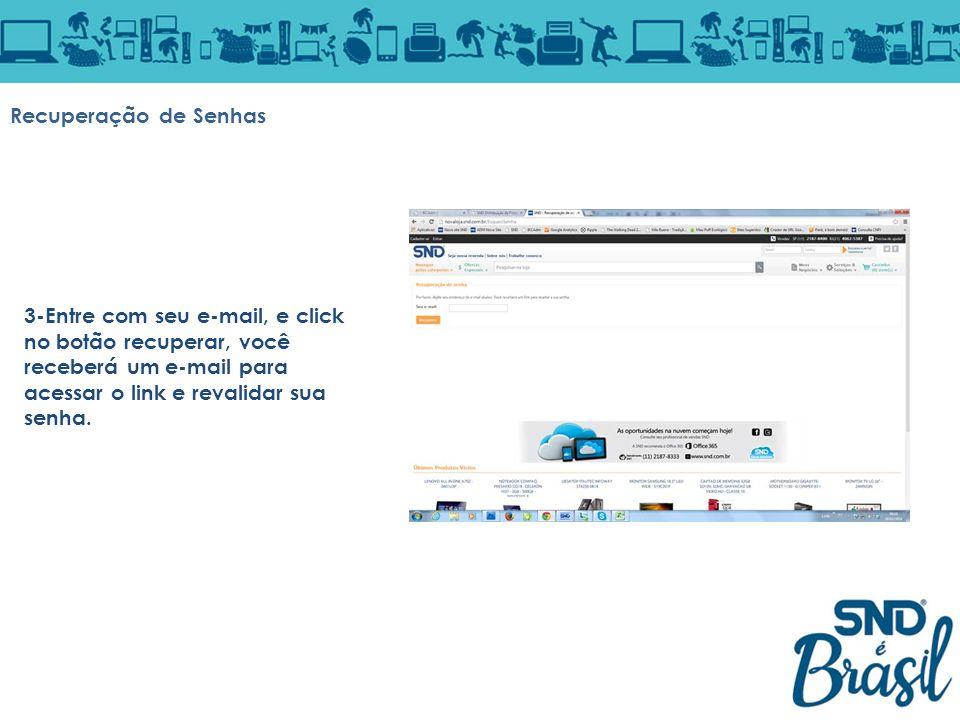 Recuperação de Senhas 3-Entre com seu e-mail, e click no botão recuperar, você receberá um e-mail para acessar o link e revalidar sua senha.