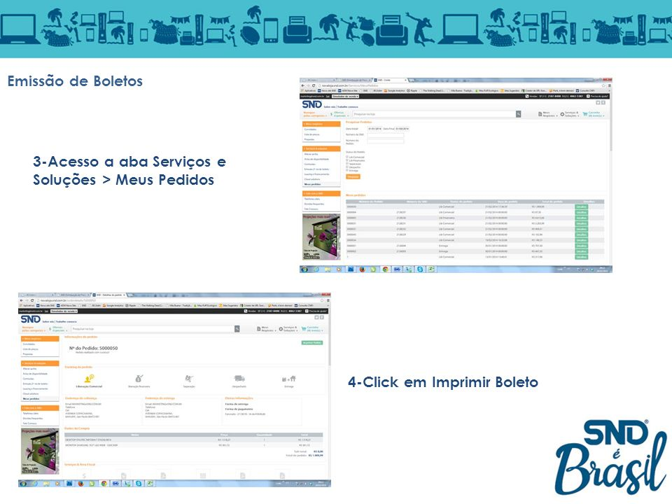 Emissão de Boletos 3-Acesso a aba Serviços e Soluções > Meus Pedidos 4-Click em Imprimir Boleto