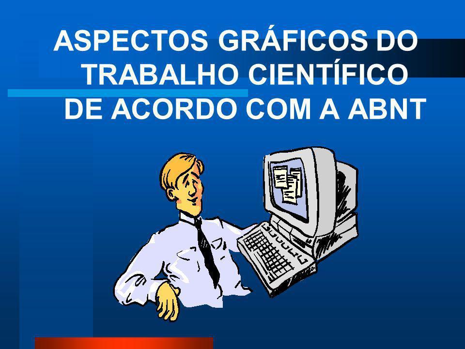 ASPECTOS GRÁFICOS DO TRABALHO CIENTÍFICO DE ACORDO COM A ABNT