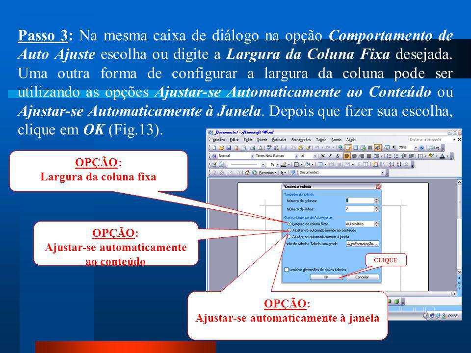 Passo 3: Na mesma caixa de diálogo na opção Comportamento de Auto Ajuste escolha ou digite a Largura da Coluna Fixa desejada. Uma outra forma de configurar a largura da coluna pode ser utilizando as opções Ajustar-se Automaticamente ao Conteúdo ou Ajustar-se Automaticamente à Janela. Depois que fizer sua escolha, clique em OK (Fig.13).