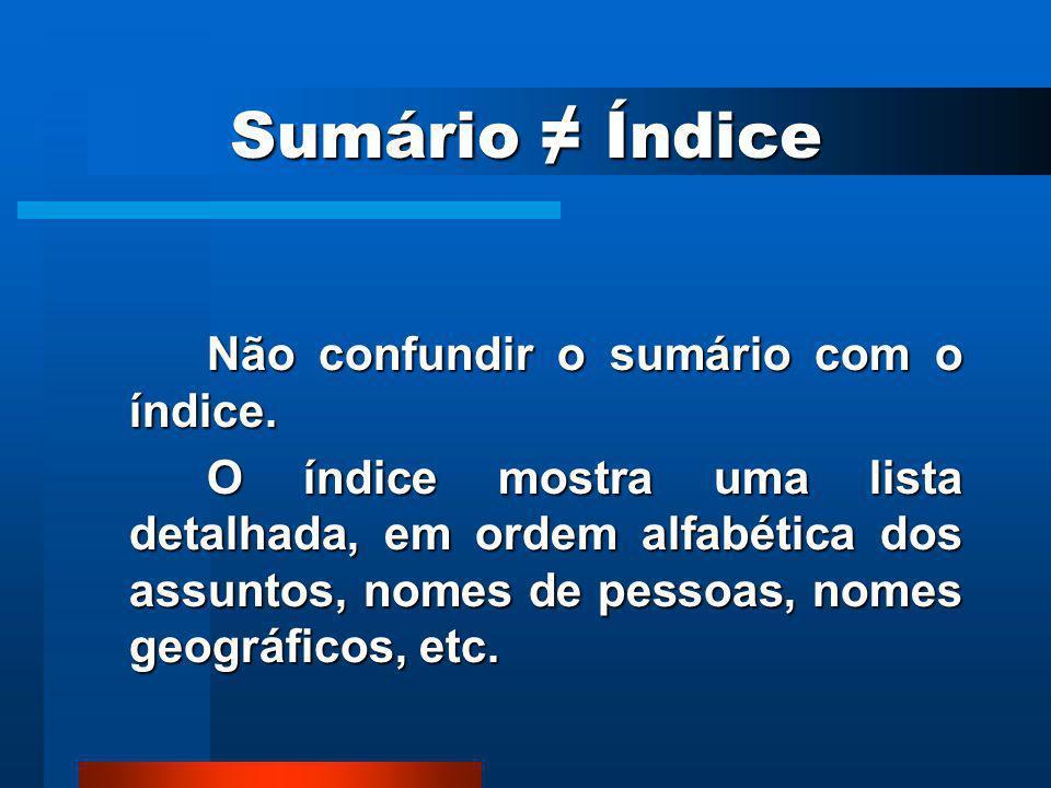 Sumário ≠ Índice Não confundir o sumário com o índice.
