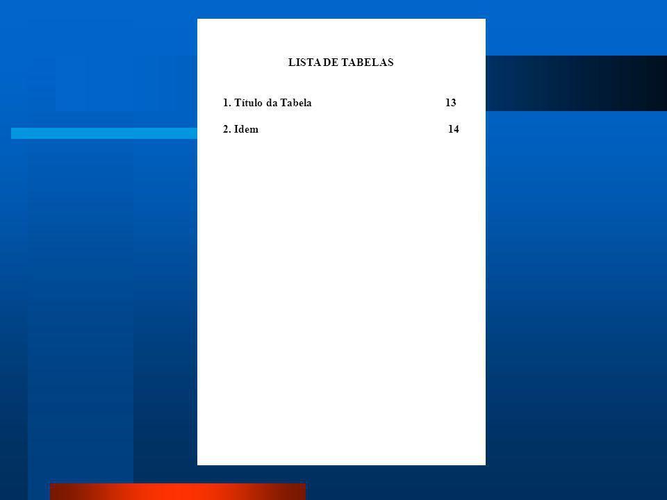 LISTA DE TABELAS 1. Título da Tabela 13.