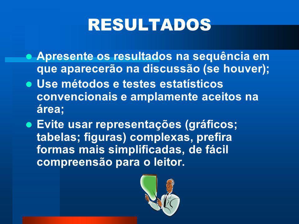 RESULTADOS Apresente os resultados na sequência em que aparecerão na discussão (se houver);