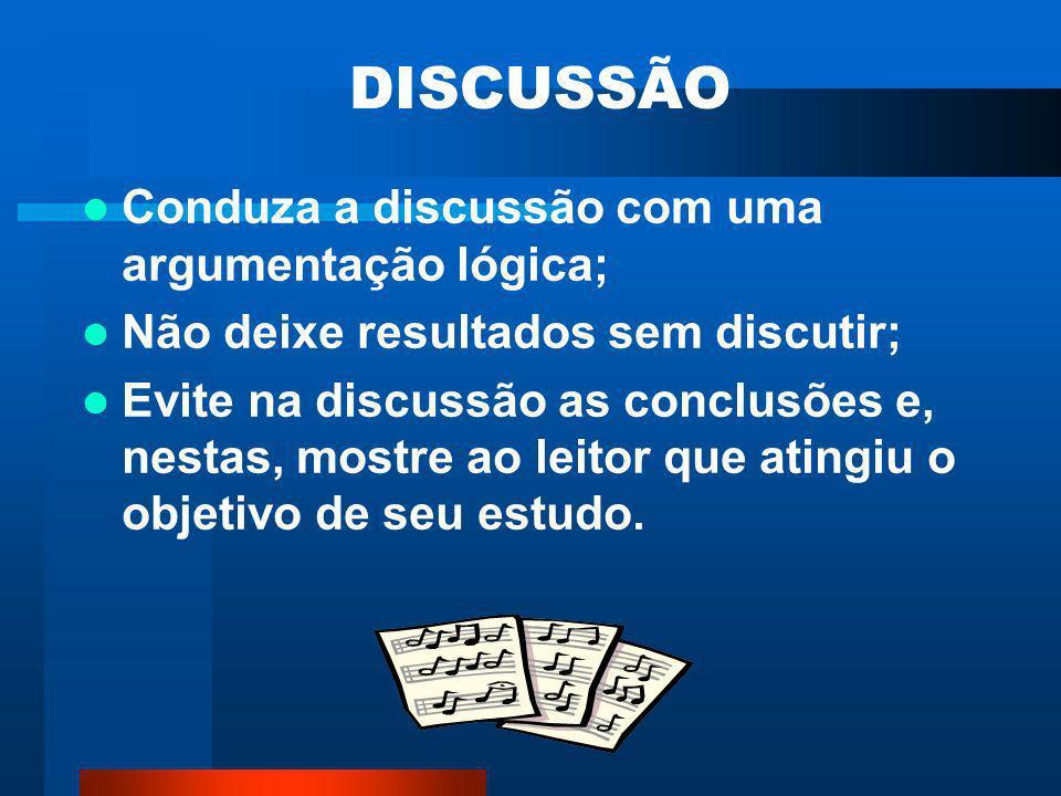 DISCUSSÃO Conduza a discussão com uma argumentação lógica;