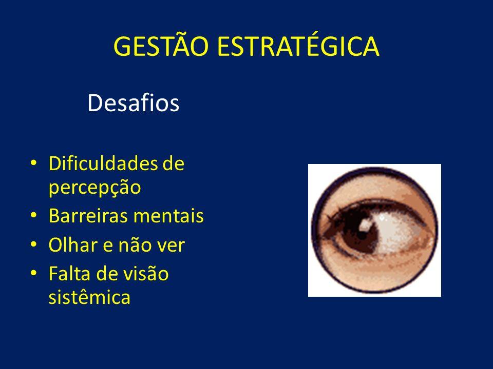 GESTÃO ESTRATÉGICA Desafios Dificuldades de percepção