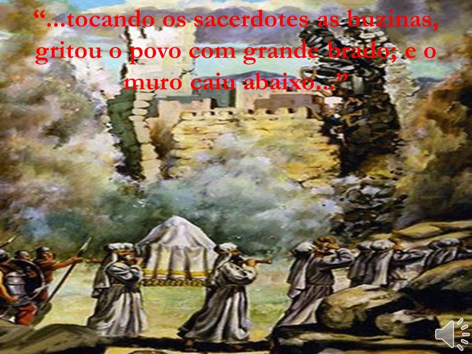 ...tocando os sacerdotes as buzinas, gritou o povo com grande brado; e o muro caiu abaixo...