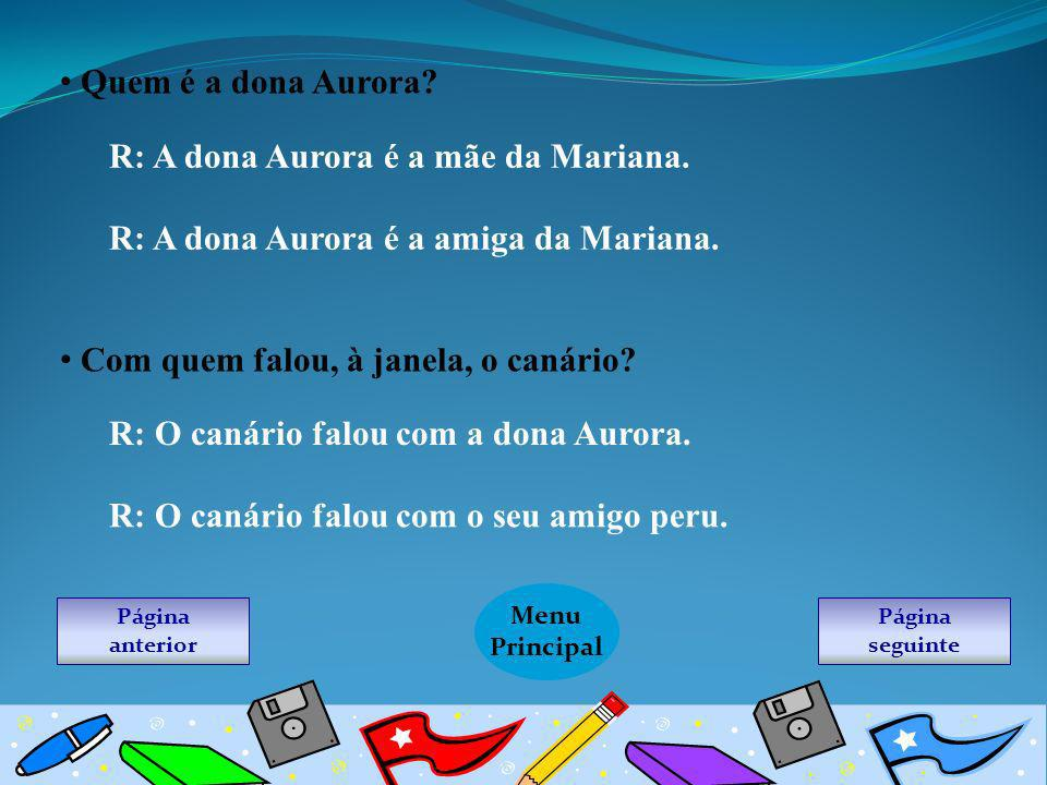 R: A dona Aurora é a mãe da Mariana.