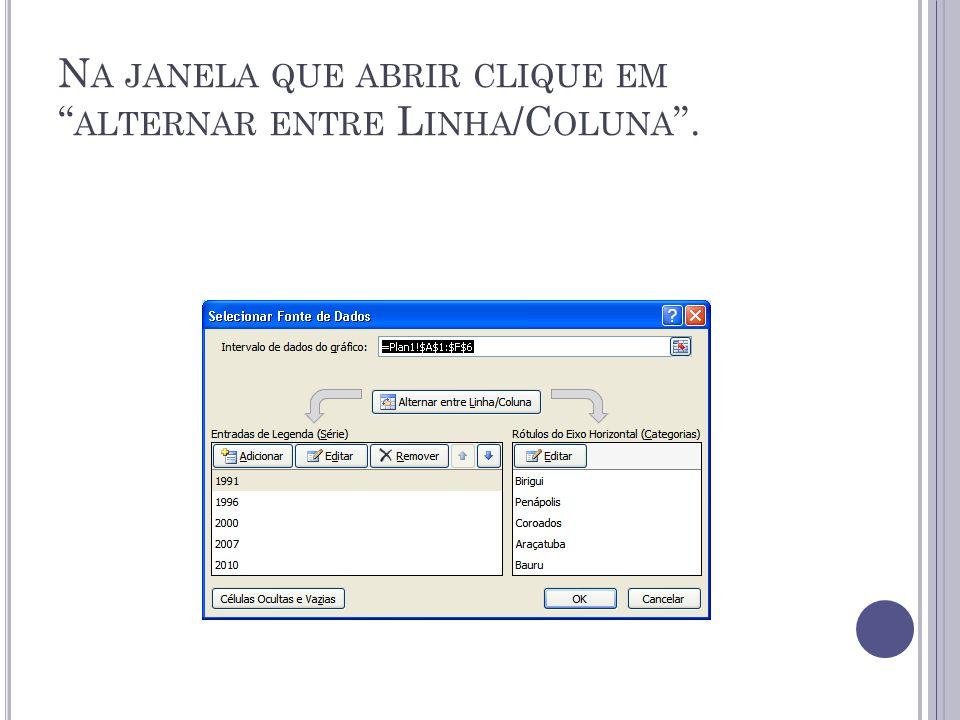 Na janela que abrir clique em alternar entre Linha/Coluna .