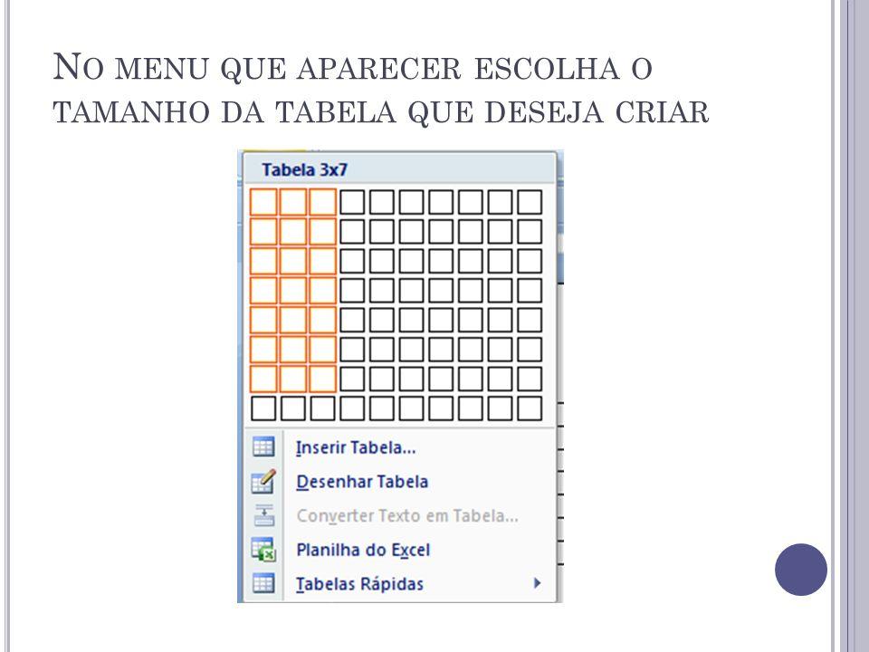 No menu que aparecer escolha o tamanho da tabela que deseja criar