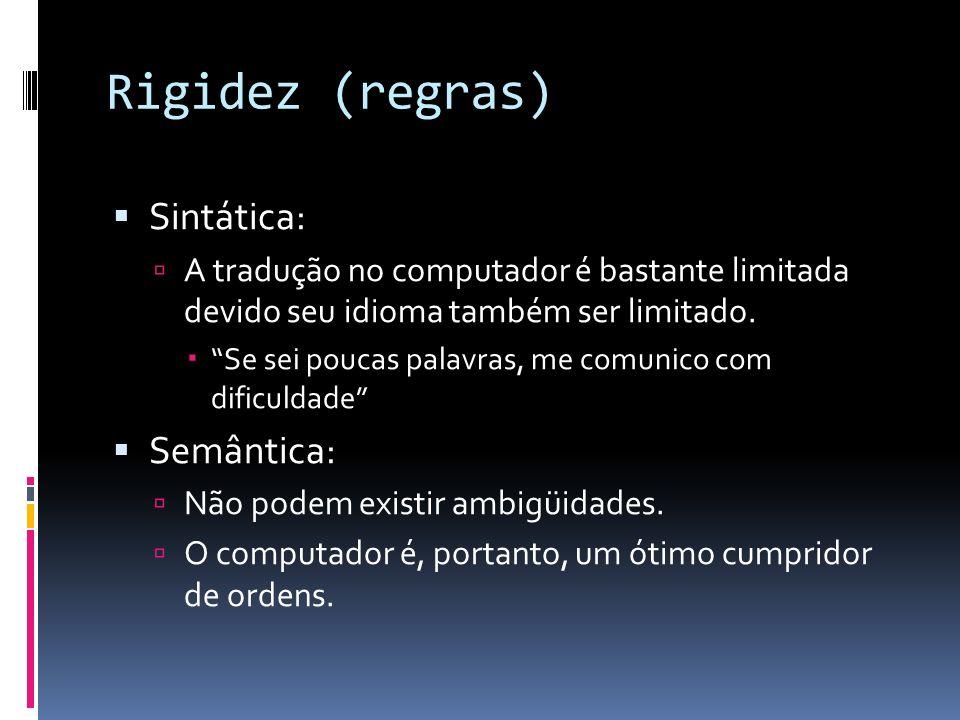 Rigidez (regras) Sintática: Semântica: