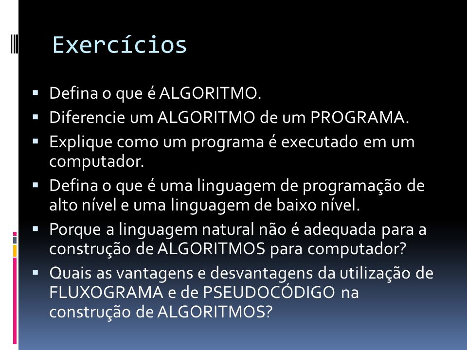 Exercícios Defina o que é ALGORITMO.