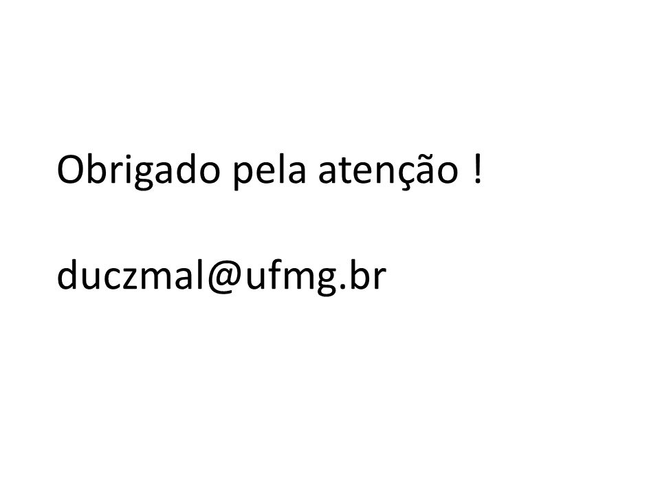 Obrigado pela atenção ! duczmal@ufmg.br