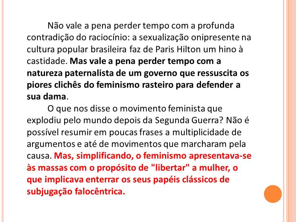 Não vale a pena perder tempo com a profunda contradição do raciocínio: a sexualização onipresente na cultura popular brasileira faz de Paris Hilton um hino à castidade.
