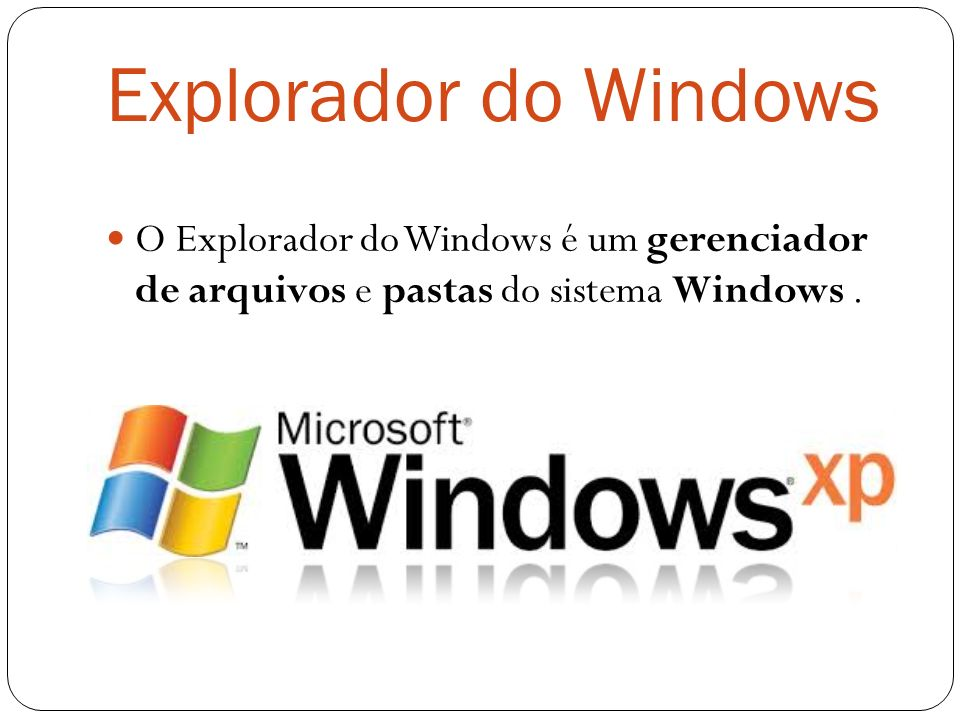 Explorador do Windows O Explorador do Windows é um gerenciador de arquivos e pastas do sistema Windows .