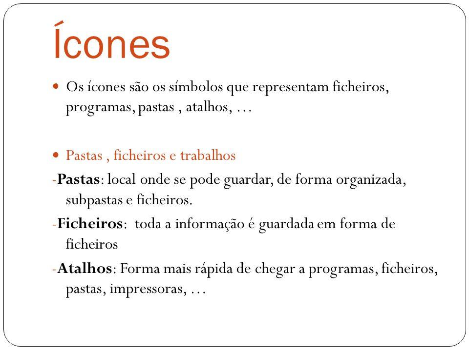 Ícones Os ícones são os símbolos que representam ficheiros, programas, pastas , atalhos, … Pastas , ficheiros e trabalhos.