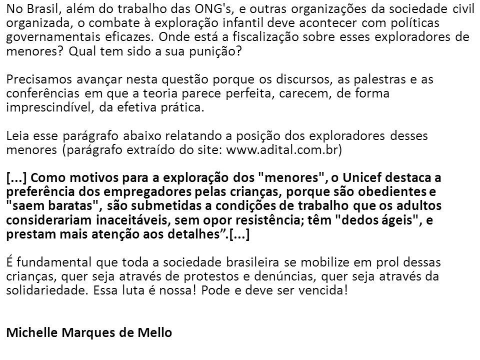 No Brasil, além do trabalho das ONG s, e outras organizações da sociedade civil organizada, o combate à exploração infantil deve acontecer com políticas governamentais eficazes.
