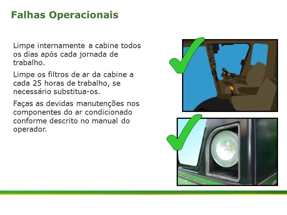 Falhas Operacionais Limpe internamente a cabine todos os dias após cada jornada de trabalho.