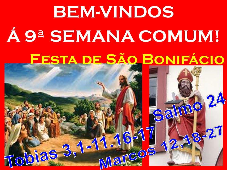 Salmo 24 Tobias 3,1-11.16-17 Marcos 12,18-27