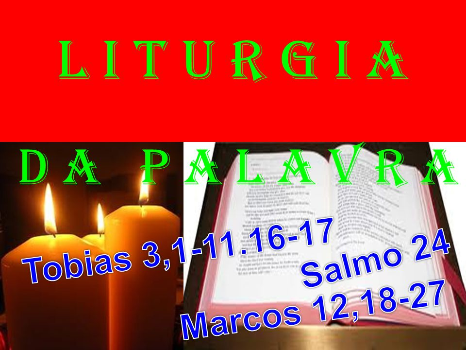 l i t u r g i a D a P a l a v r a Tobias 3,1-11.16-17 Salmo 24