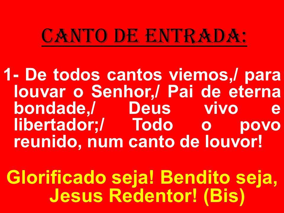 Glorificado seja! Bendito seja, Jesus Redentor! (Bis)