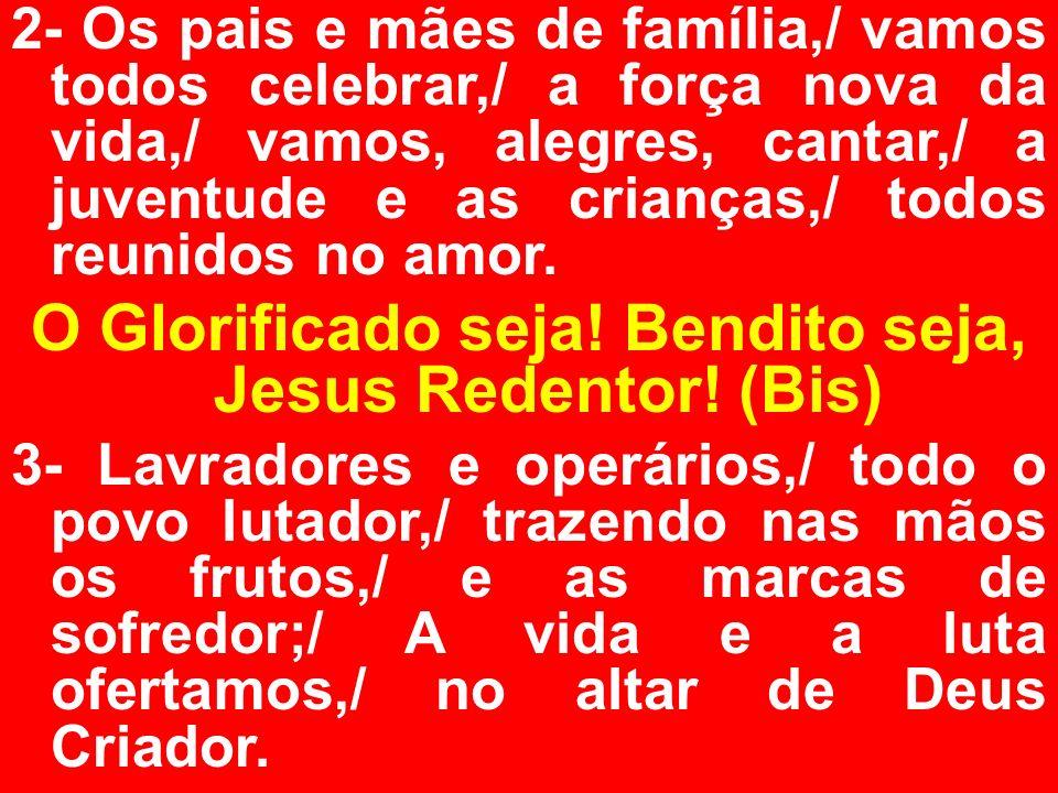 O Glorificado seja! Bendito seja, Jesus Redentor! (Bis)