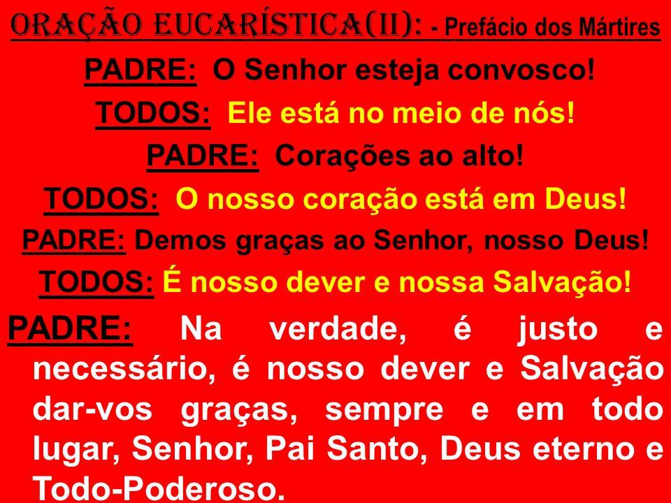 ORAÇÃO EUCARÍSTICA(II): - Prefácio dos Mártires