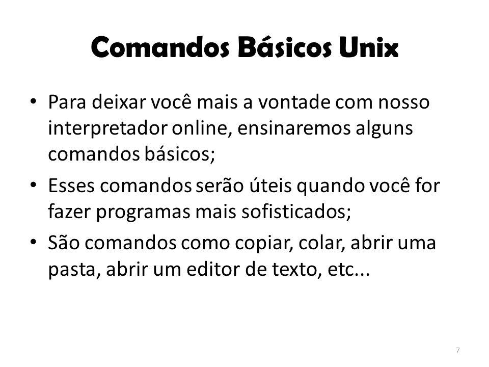 Comandos Básicos Unix Para deixar você mais a vontade com nosso interpretador online, ensinaremos alguns comandos básicos;