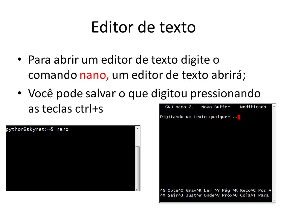 Editor de texto Para abrir um editor de texto digite o comando nano, um editor de texto abrirá;