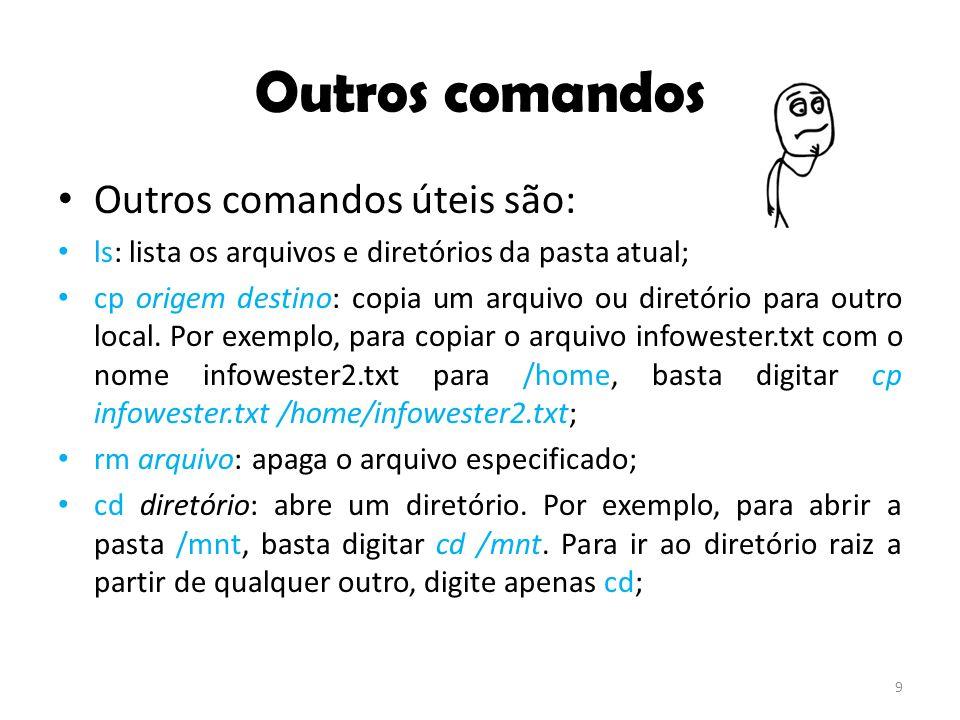 Outros comandos Outros comandos úteis são: