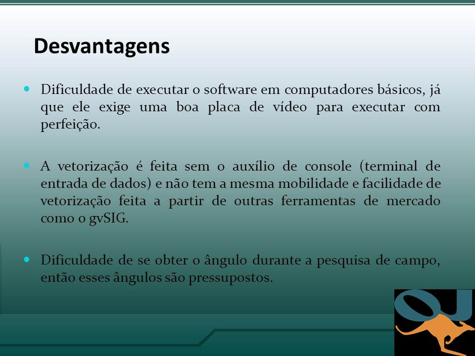 Desvantagens Dificuldade de executar o software em computadores básicos, já que ele exige uma boa placa de vídeo para executar com perfeição.