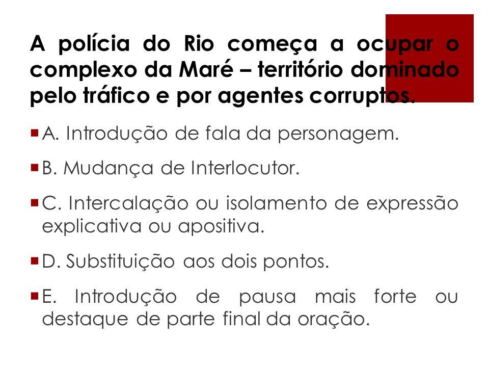 A polícia do Rio começa a ocupar o complexo da Maré – território dominado pelo tráfico e por agentes corruptos.