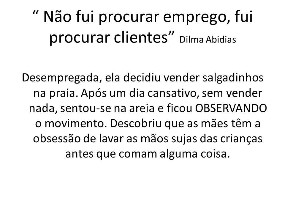 Não fui procurar emprego, fui procurar clientes Dilma Abidias