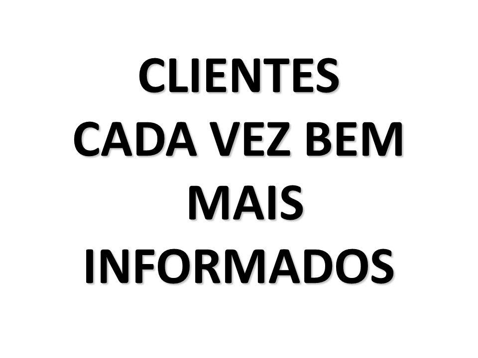 CLIENTES CADA VEZ BEM MAIS INFORMADOS