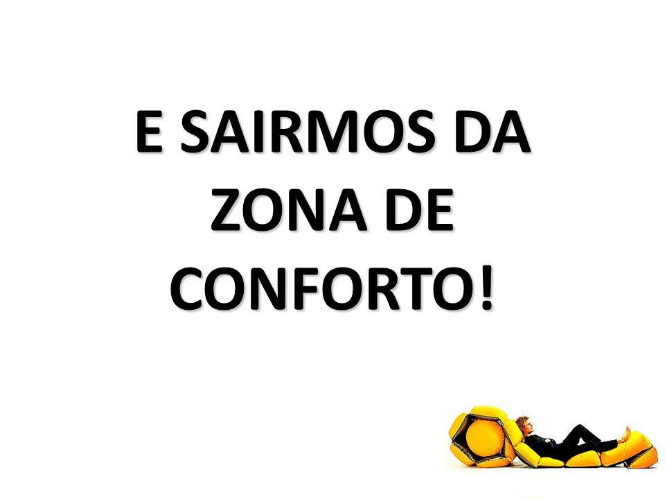 E SAIRMOS DA ZONA DE CONFORTO!