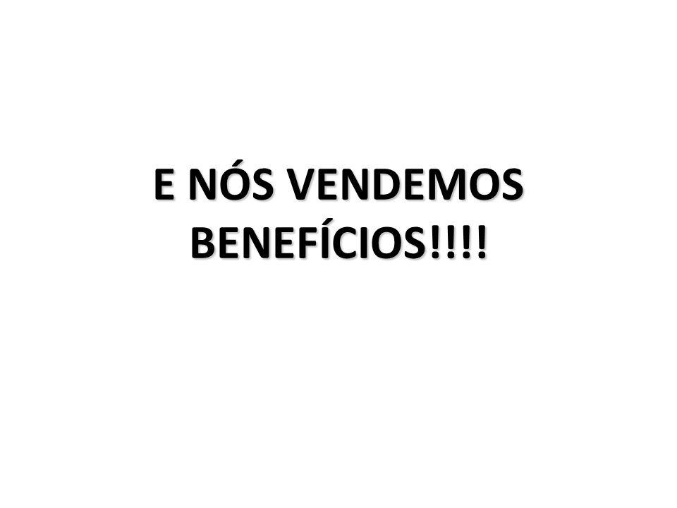 E NÓS VENDEMOS BENEFÍCIOS!!!!