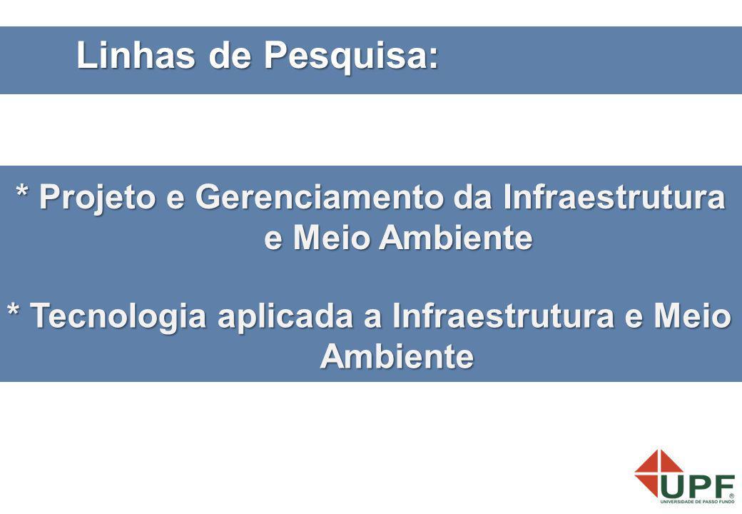 Linhas de Pesquisa: * Projeto e Gerenciamento da Infraestrutura e Meio Ambiente.