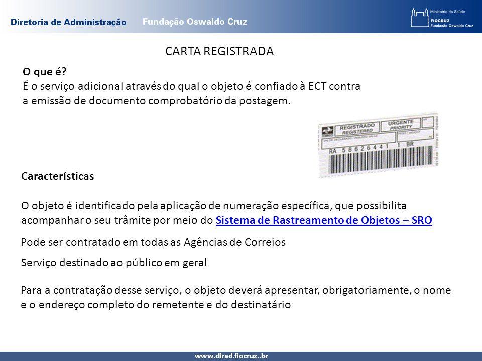 CARTA REGISTRADA O que é É o serviço adicional através do qual o objeto é confiado à ECT contra a emissão de documento comprobatório da postagem.