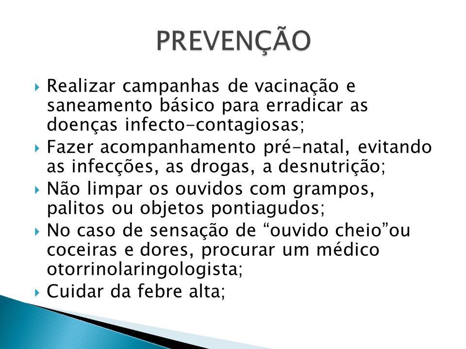 PREVENÇÃO Realizar campanhas de vacinação e saneamento básico para erradicar as doenças infecto-contagiosas;