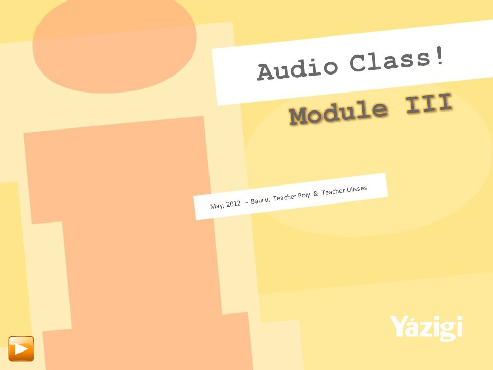 Class! Audio Module III May, 2012 - Bauru, Teacher Poly & Teacher Ulisses