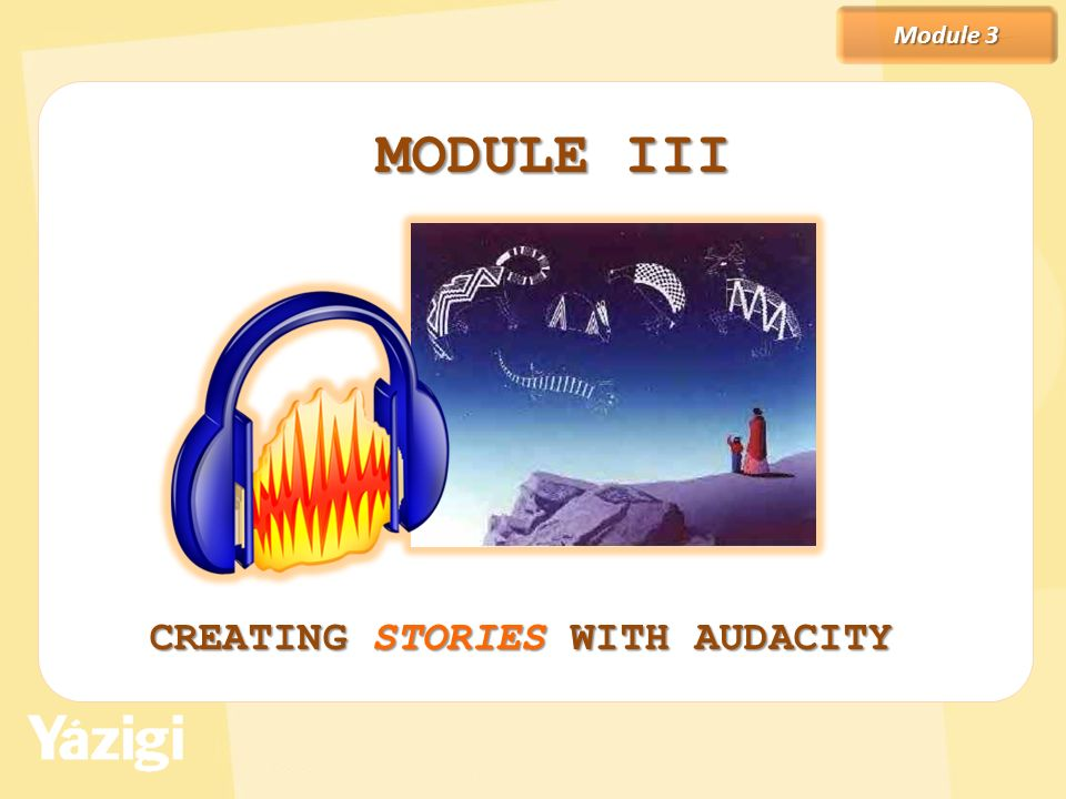 Module 3 MODULE III CREATING STORIES WITH AUDACITY