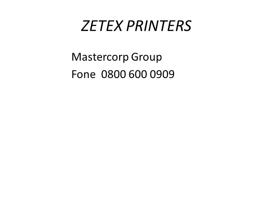 ZETEX PRINTERS Mastercorp Group Fone 0800 600 0909