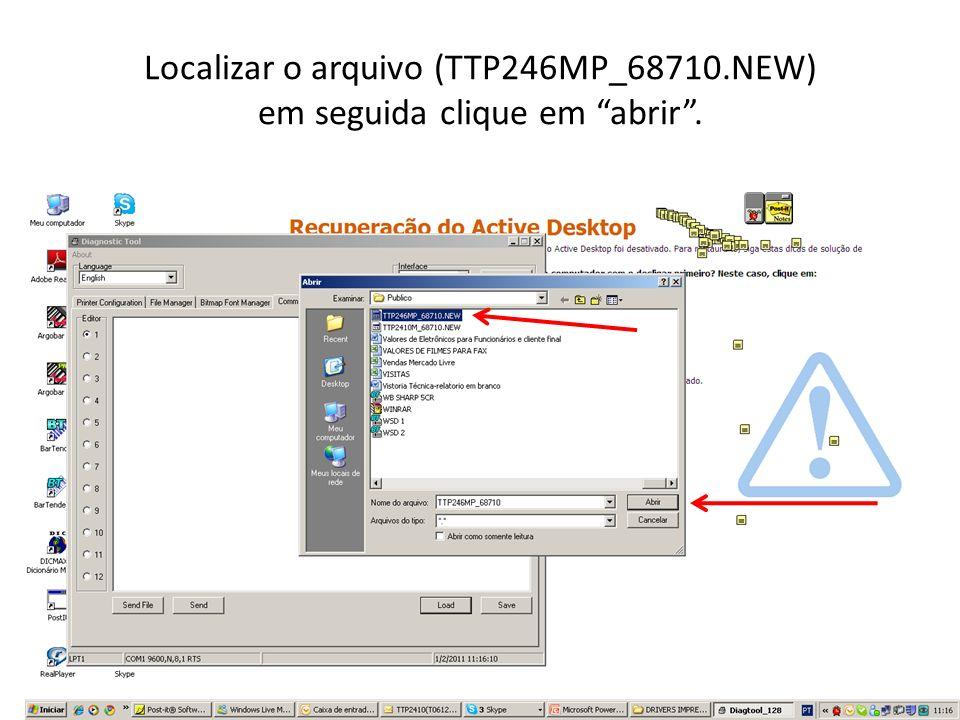 Localizar o arquivo (TTP246MP_68710.NEW) em seguida clique em abrir .