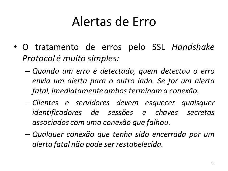 Alertas de ErroO tratamento de erros pelo SSL Handshake Protocol é muito simples: