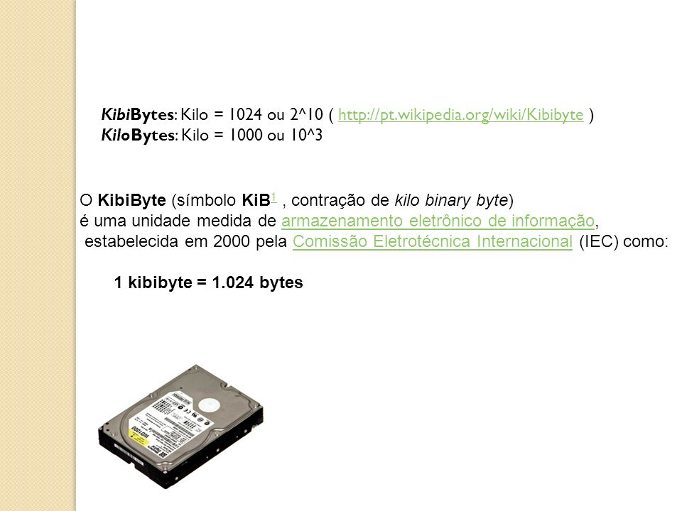 KibiBytes: Kilo = 1024 ou 2^10 ( http://pt. wikipedia