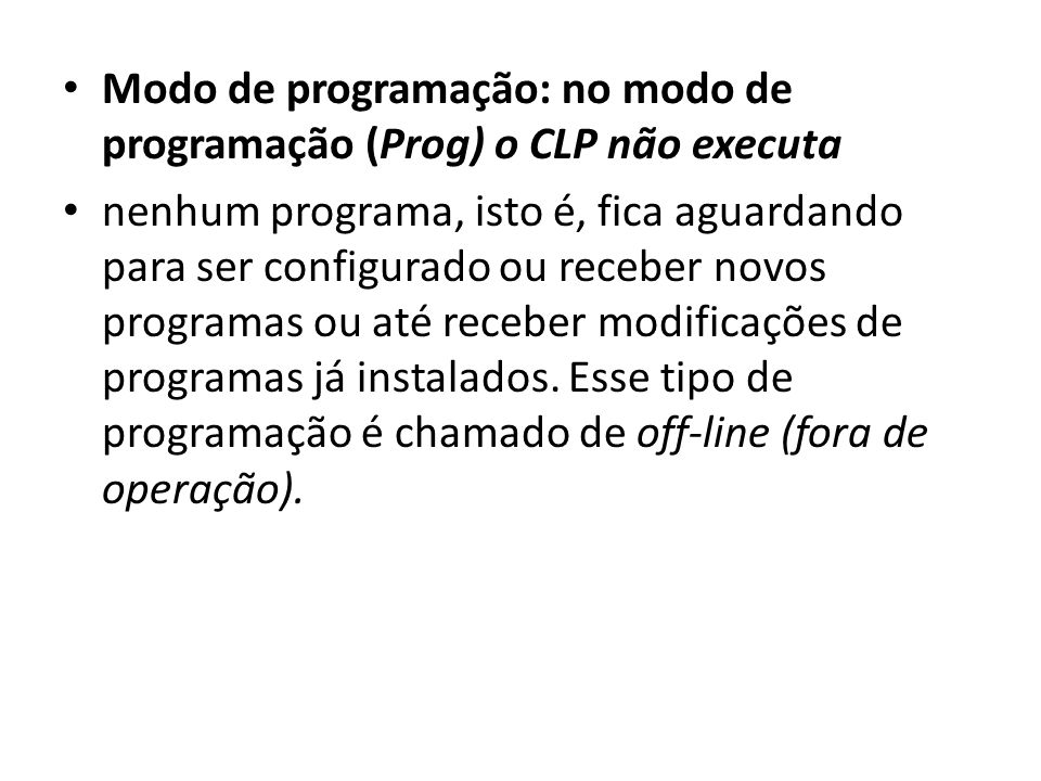 Modo de programação: no modo de programação (Prog) o CLP não executa