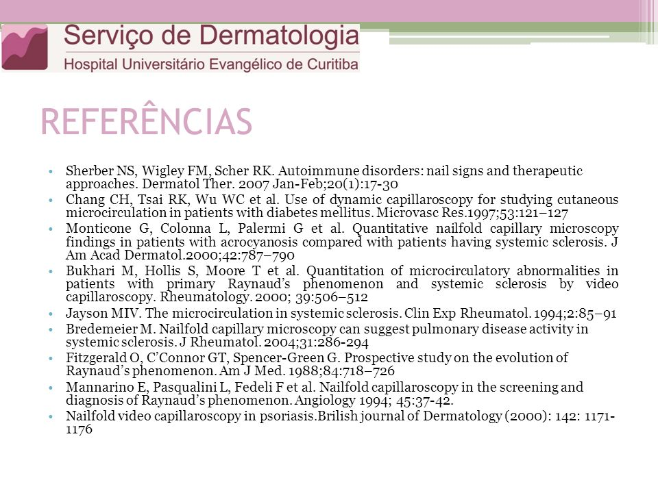 REFERÊNCIAS Sherber NS, Wigley FM, Scher RK. Autoimmune disorders: nail signs and therapeutic approaches. Dermatol Ther. 2007 Jan-Feb;20(1):17-30.