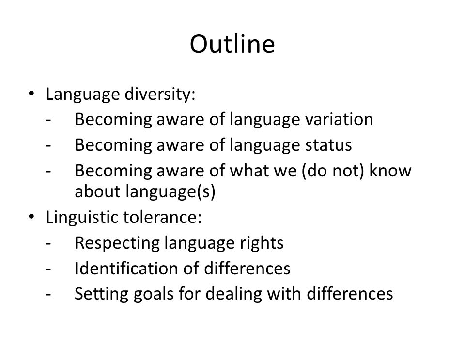 Outline Language diversity: - Becoming aware of language variation